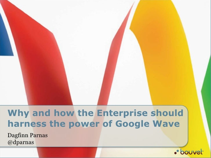 Why and howthe Enterprise shouldharnessthepowerofGoogleWave<br />Dagfinn Parnas @dparnas<br />