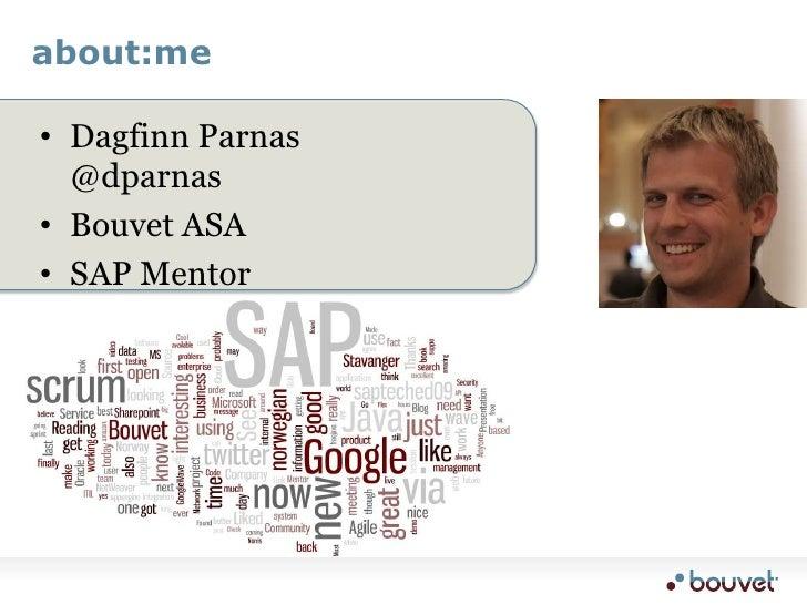 about:me<br />Dagfinn Parnas @dparnas<br />Bouvet ASA<br />SAP Mentor<br />