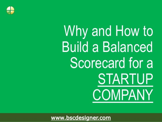 Why and How to Build a Balanced Scorecard for a STARTUP COMPANY www.bscdesigner.com