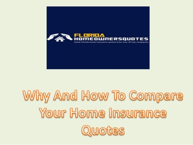 Home Insurance Florida >> Why And How To Compare Your Home Insurance Quotes