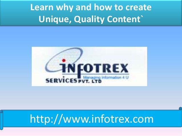 Learn why and how to create  Unique, Quality Content`http://www.infotrex.com