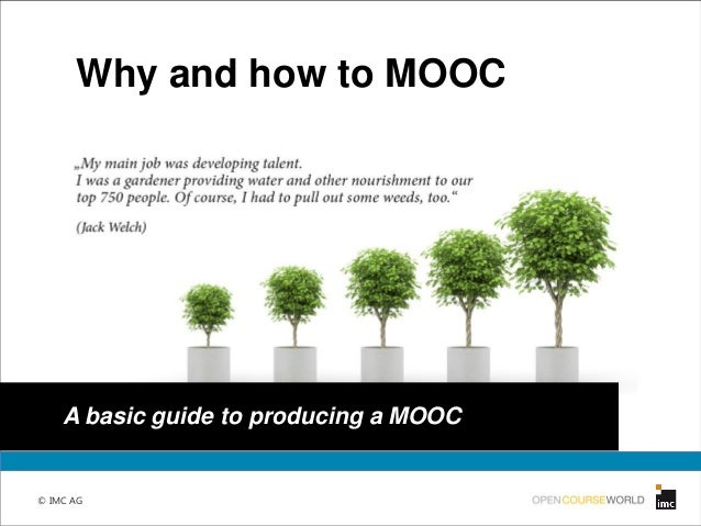 © IMC AG © IMC AG Why and how to MOOC A basic guide to producing a MOOC