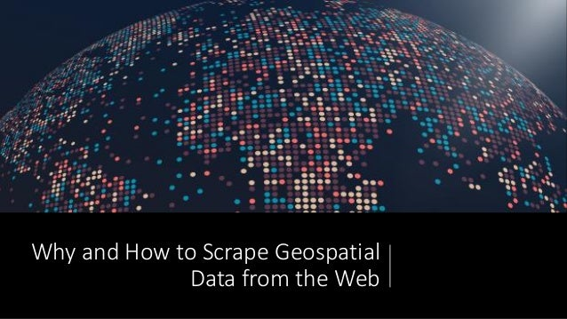 Why and How to Scrape Geospatial Data from the Web
