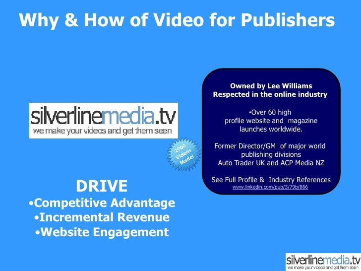Why & How of Video for Publishers<br />Owned by Lee WilliamsRespected in the online industry <br /><ul><li>Over 60 high pr...