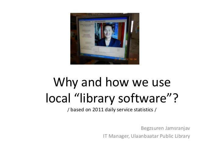 "Why and how we uselocal ""library software""?    / based on 2011 daily service statistics /                                 ..."