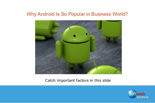 Why Android Is So Popular in Business World? Catch important factors in this slide