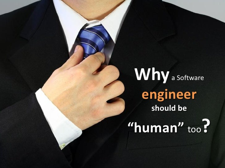 """Why     a Software  engineer   should be""""human"""" too?"""