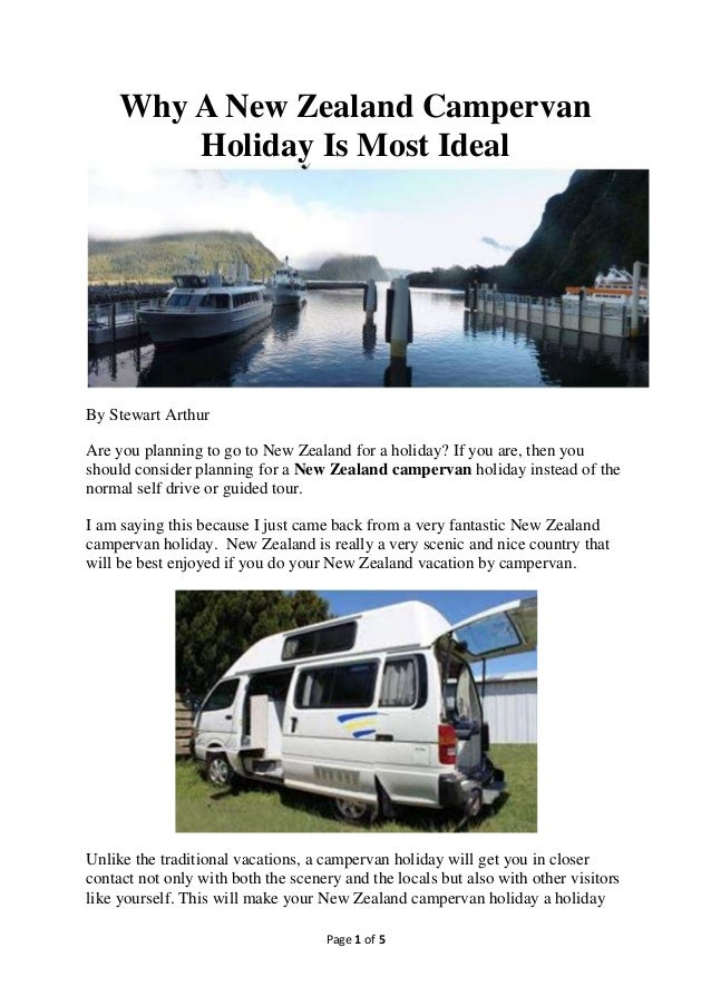 Page 1 of 5Why A New Zealand CampervanHoliday Is Most IdealBy Stewart ArthurAre you planning to go to New Zealand for a ho...
