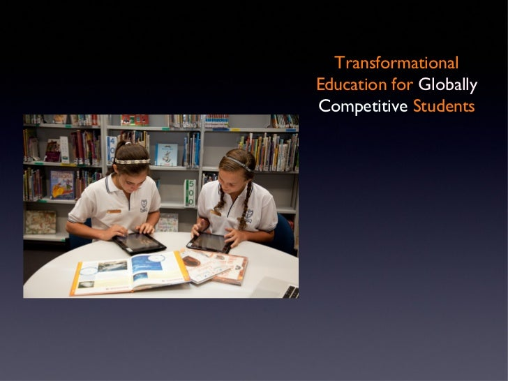 TransformationalEducation for GloballyCompetitive Students