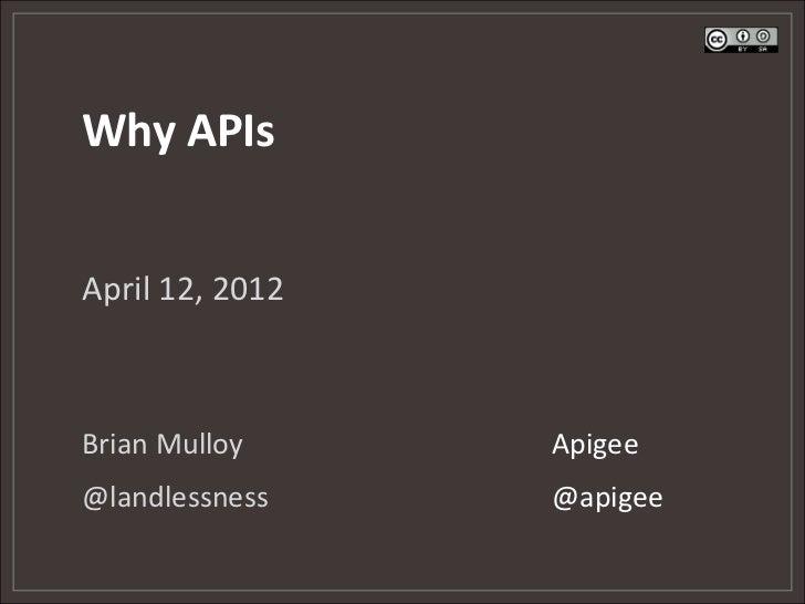 Why APIsApril 12, 2012Brian Mulloy     Apigee@landlessness    @apigee