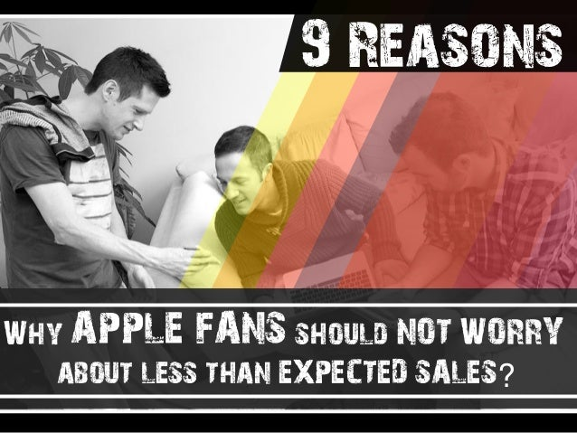 Why APPLE FANS should NOT WORRY about less than EXPECTED SALES? 9 Reasons