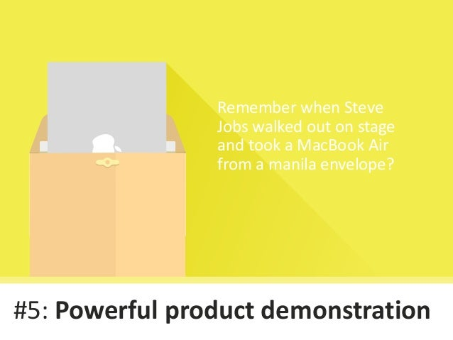 #5: Powerful product demonstration Remember when Steve Jobs walked out on stage and took a MacBook Air from a manila envel...