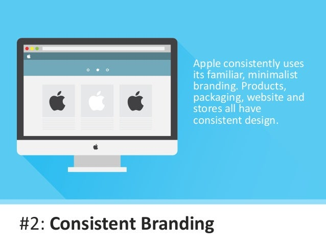 #2: Consistent Branding Apple consistently uses its familiar, minimalist branding. Products, packaging, website and stores...