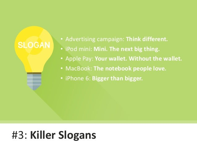#3: Killer Slogans • Advertising campaign: Think different. • iPod mini: Mini. The next big thing. • Apple Pay: Your walle...
