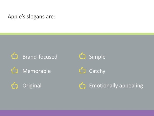 Apple's slogans are: Brand-focused Memorable Original Simple Catchy Emotionally appealing