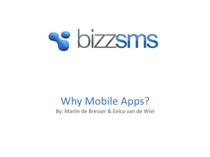Why Mobile Apps?By: Marlin de Bresser & Eelco van de Wiel
