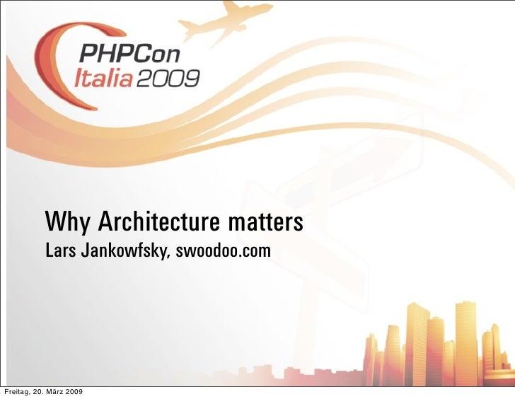 Why Architecture matters            Lars Jankowfsky, swoodoo.com     Freitag, 20. März 2009