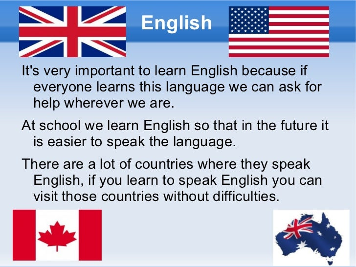 the importance of learning english The importance of learning english english is an international language true to say that the world cannot go for a single day without english it is widely spoken and written language in the world.