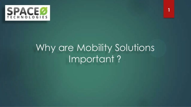 1  Why are Mobility Solutions Important ?