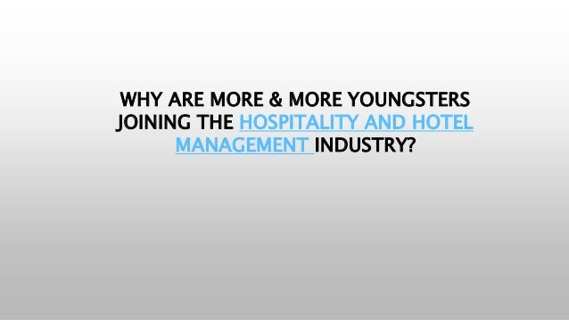 WHY ARE MORE & MORE YOUNGSTERS JOINING THE HOSPITALITY AND HOTEL MANAGEMENT INDUSTRY?