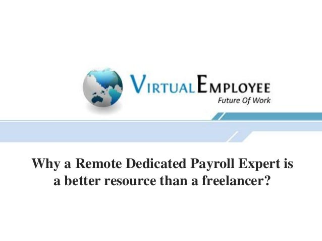 Why a Remote Dedicated Payroll Expert is a better resource than a freelancer?