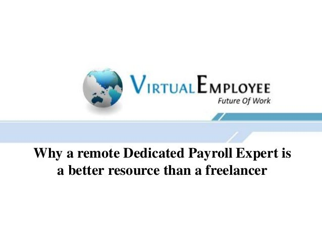 Why a remote Dedicated Payroll Expert is a better resource than a freelancer