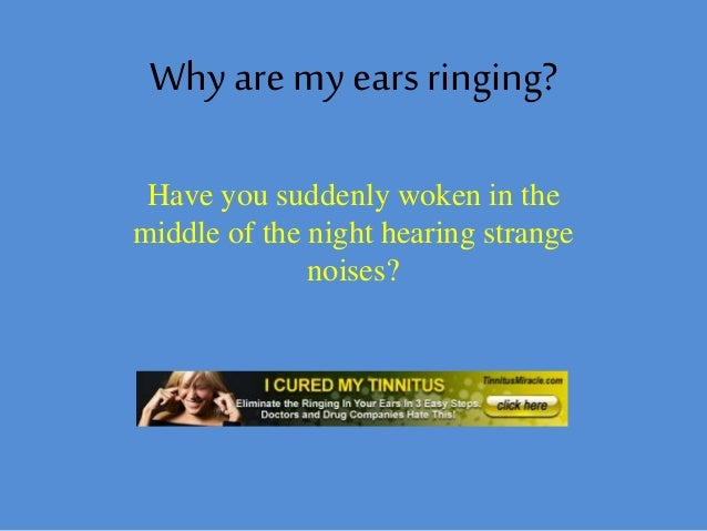 Why are my ears ringing? Have you suddenly woken in the middle of the night hearing strange noises?