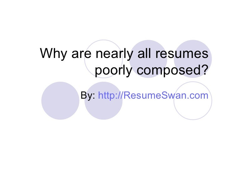 Why are nearly all resumes poorly composed? By:  http://ResumeSwan.com