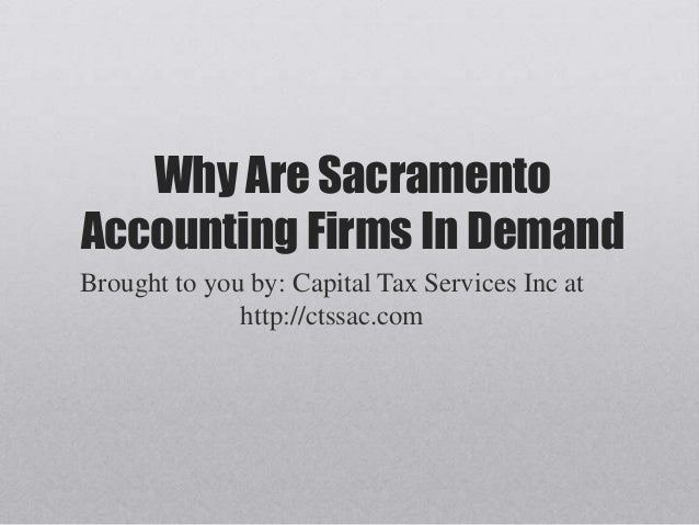 Why Are SacramentoAccounting Firms In DemandBrought to you by: Capital Tax Services Inc athttp://ctssac.com