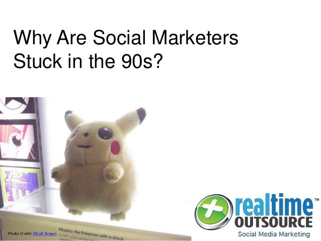 Why Are Social Marketers Stuck in the 90s? Photo Credit: Elliott Brown
