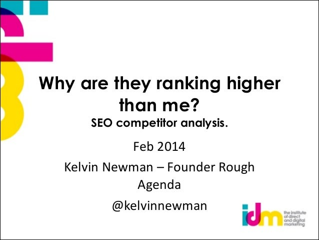 Why are they ranking higher than me? SEO competitor analysis.  Feb  2014   Kelvin  Newman  –  Founder  Rough ...