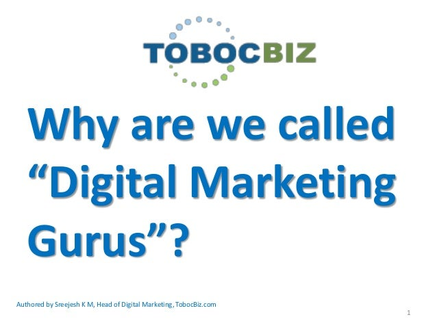"Why are we called   ""Digital Marketing   Gurus""?Authored by Sreejesh K M, Head of Digital Marketing, TobocBiz.com         ..."