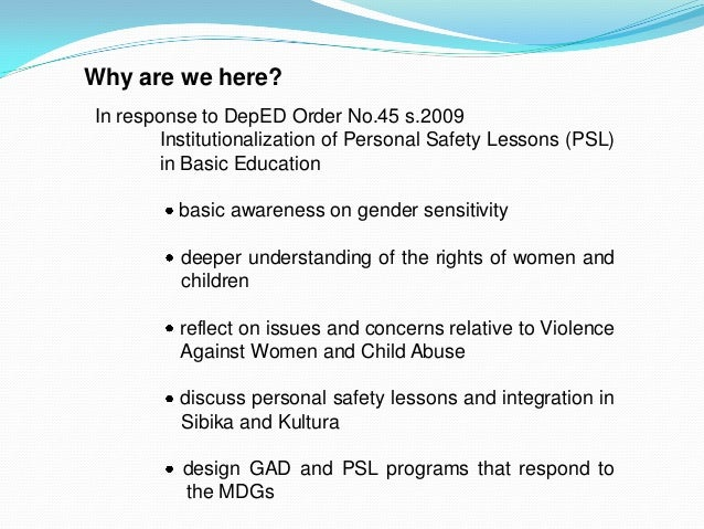 Why are we here?In response to DepED Order No.45 s.2009Institutionalization of Personal Safety Lessons (PSL)in Basic Educa...