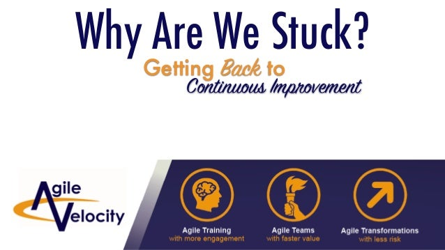 Sub-Heading Other Information Why Are We Stuck? Getting Back to Continuous Improvement