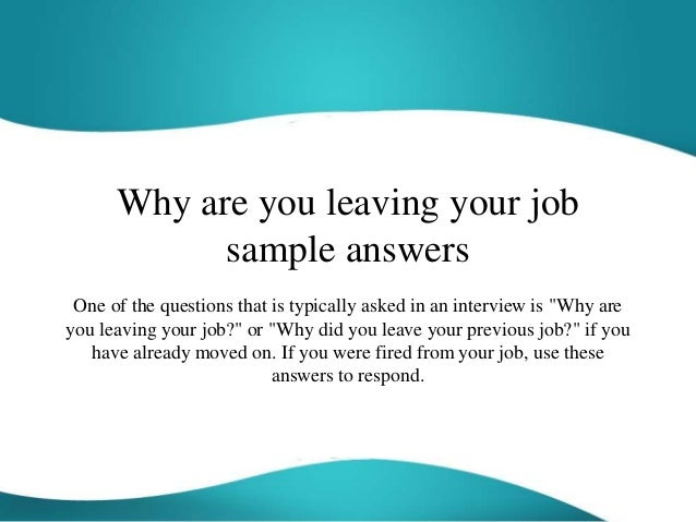 why are you leaving your job sample answers one of the questions that is typically asked
