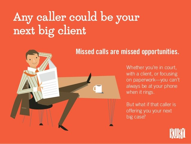 Any caller could be your next big client Missed calls are missed opportunities. Whether you're in court, with a client, or...