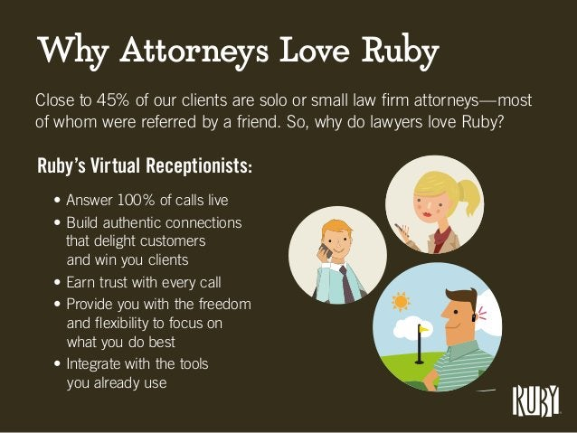 Why Attorneys Love Ruby Close to 45% of our clients are solo or small law firm attorneys—most of whom were referred by a f...