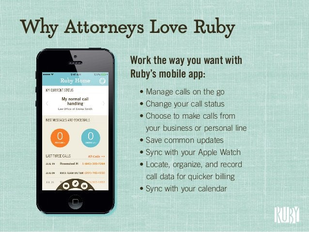 Why Attorneys Love Ruby Work the way you want with Ruby's mobile app: • Manage calls on the go • Change your call status •...