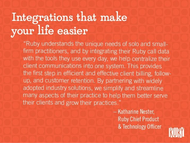 """Integrations that make your life easier """"Ruby understands the unique needs of solo and small- firm practitioners, and by i..."""