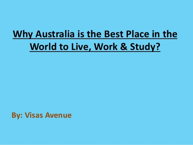 Why australia is the best place in the world to live work for The best places to live in the world