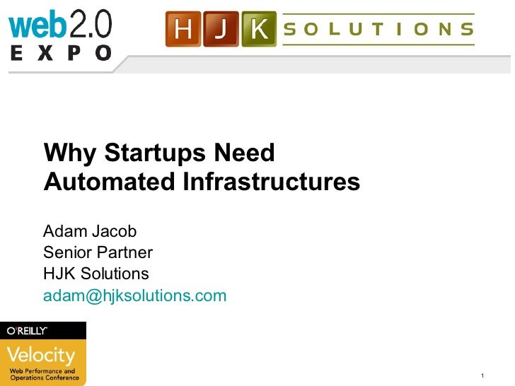 Why Startups Need Automated Infrastructures Adam Jacob Senior Partner HJK Solutions [email_address] .com