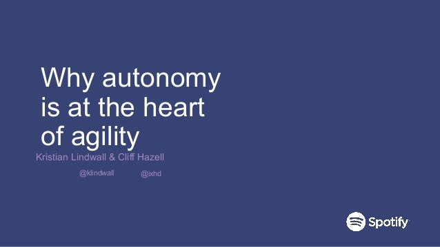 Why autonomy is at the heart of agility Kristian Lindwall & Cliff Hazell @ixhd@klindwall
