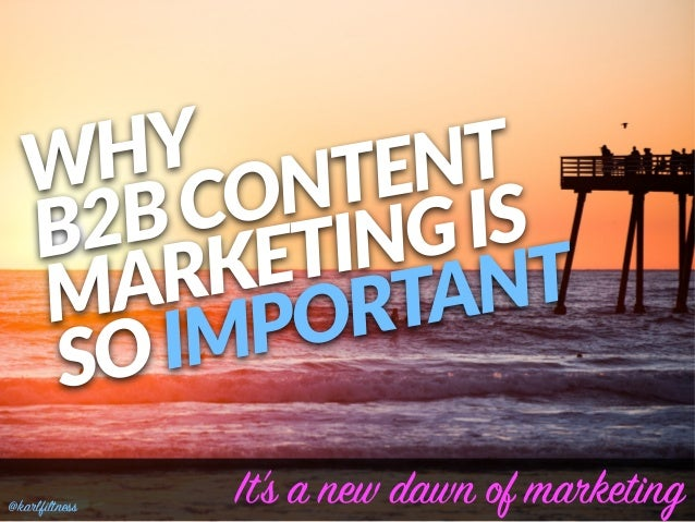 WHY  B2B CONTENT   MARKETING IS  SO IMPORTANT It's a new dawn of marketing@karlfiltness