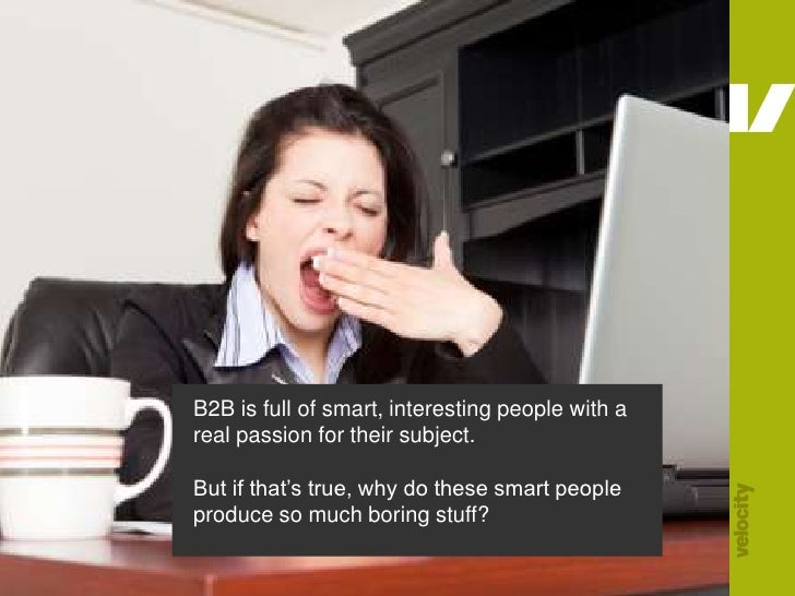 B2B is full of smart, interesting people with a real passion for their subject.<br /> <br />But if that's true, why do the...
