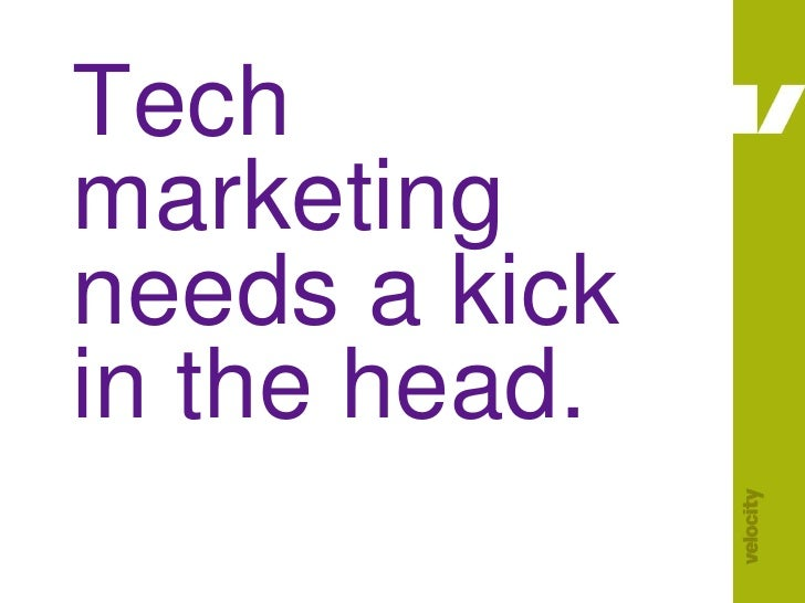 Tech marketing needs a kick in the head.<br />