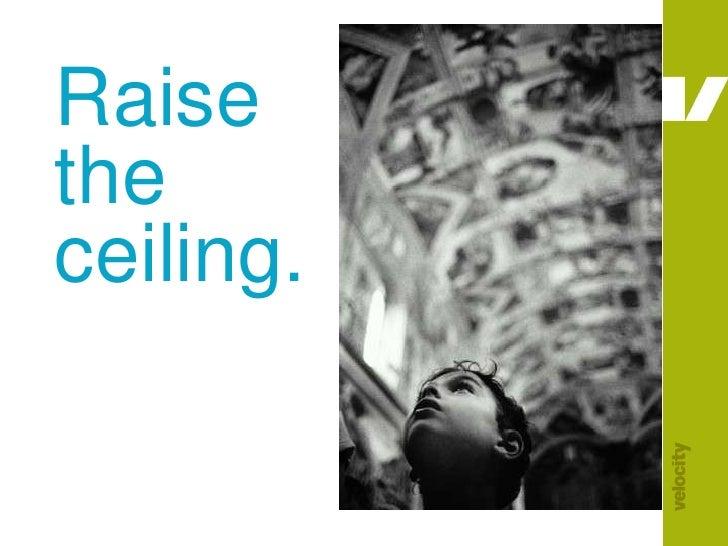 Raise the ceiling.<br />