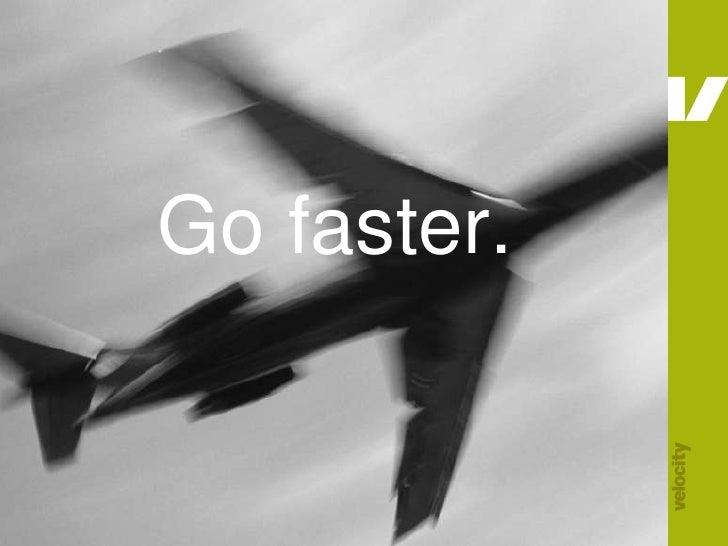 Go faster.<br />