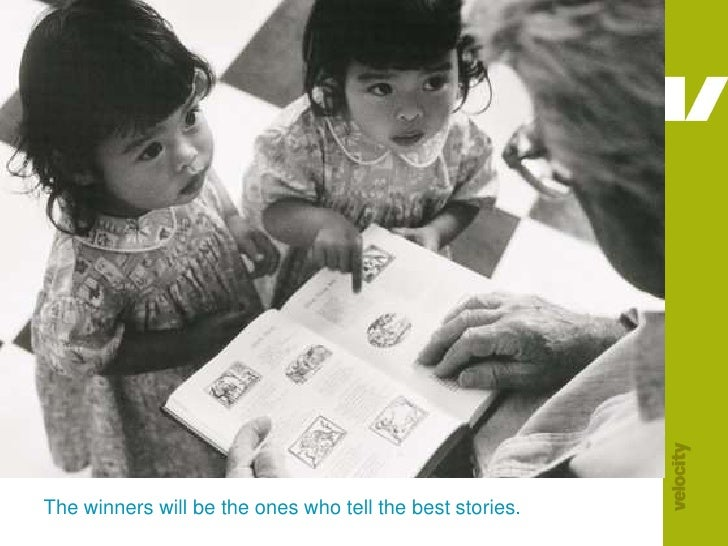 The winners will be the ones who tell the best stories.<br />
