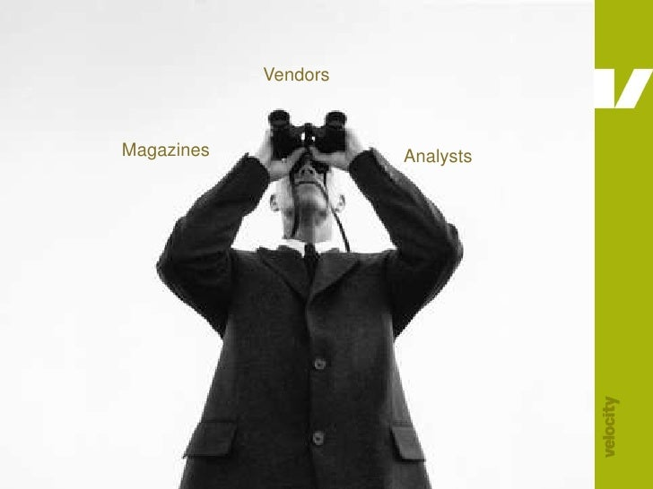 Vendors<br />Magazines<br />Analysts<br />