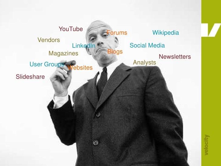YouTube<br />Forums<br />Wikipedia<br />Vendors<br />Social Media<br />LinkedIn<br />Blogs<br />Magazines<br />Newsletters...